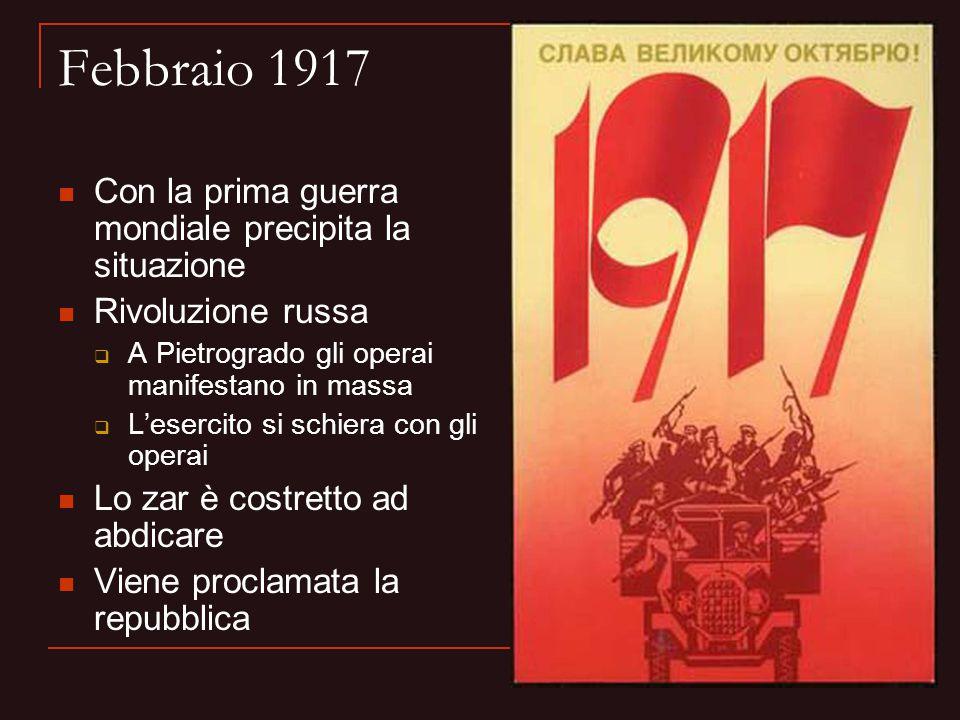 Febbraio 1917 Con la prima guerra mondiale precipita la situazione Rivoluzione russa  A Pietrogrado gli operai manifestano in massa  L'esercito si s