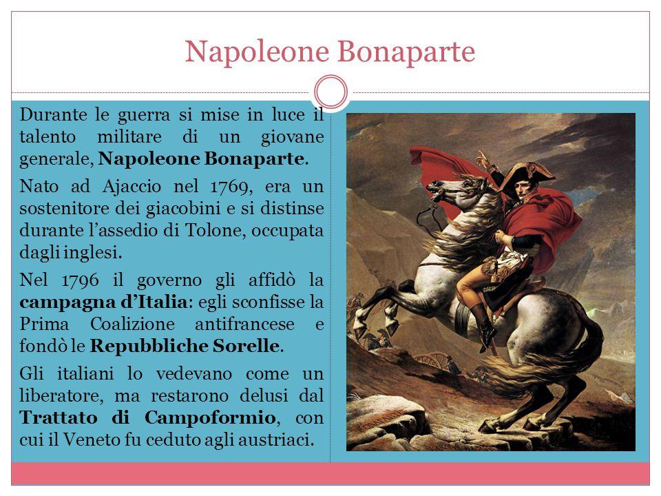 Napoleone Bonaparte Durante le guerra si mise in luce il talento militare di un giovane generale, Napoleone Bonaparte. Nato ad Ajaccio nel 1769, era u