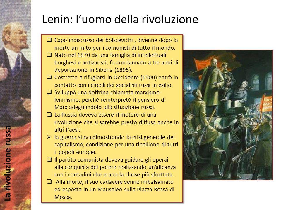 La rivoluzione russa Lenin: l'uomo della rivoluzione  Capo indiscusso dei bolscevichi, divenne dopo la morte un mito per i comunisti di tutto il mond