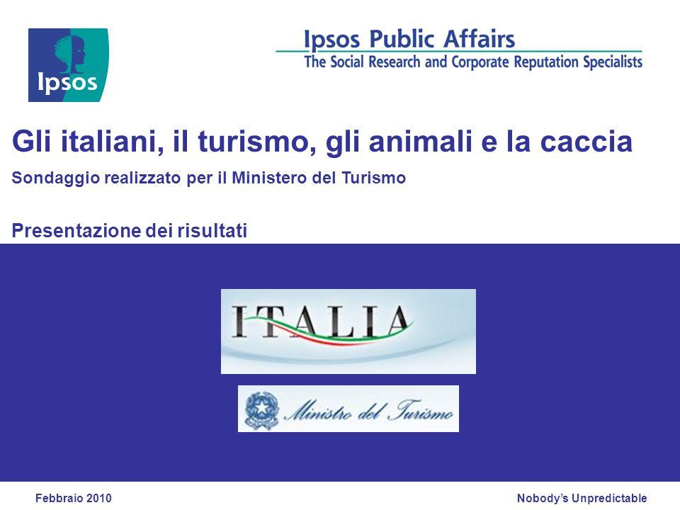 Nobody's Unpredictable Presentazione dei risultati Gli italiani, il turismo, gli animali e la caccia Sondaggio realizzato per il Ministero del Turismo Febbraio 2010