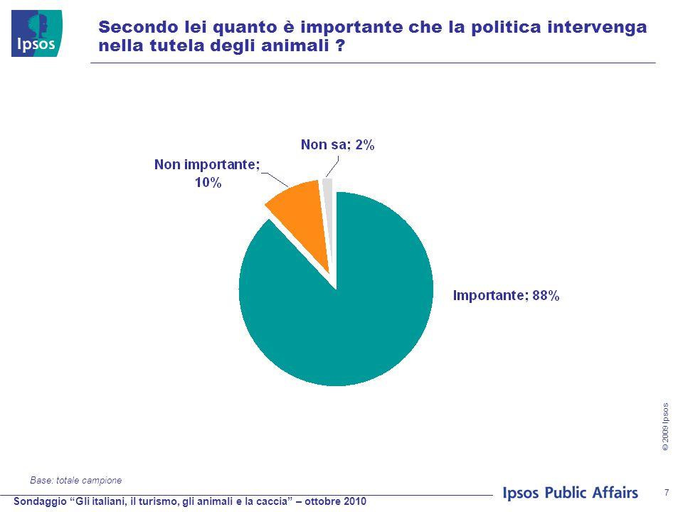 Sondaggio Gli italiani, il turismo, gli animali e la caccia – ottobre 2010 © 2009 Ipsos 7 Secondo lei quanto è importante che la politica intervenga nella tutela degli animali .