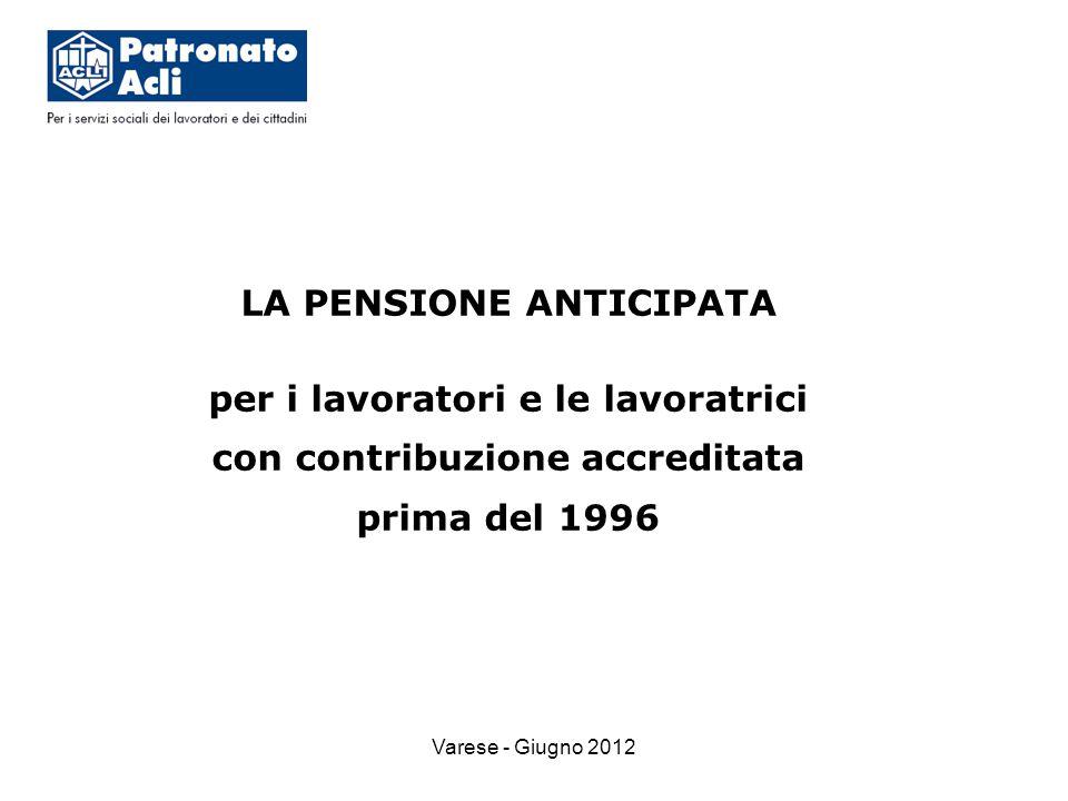 Varese - Giugno 2012 LA PENSIONE ANTICIPATA per i lavoratori e le lavoratrici con contribuzione accreditata prima del 1996
