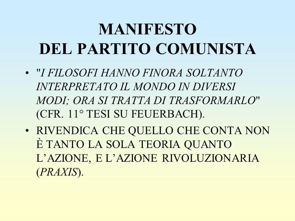 MANIFESTO DEL PARTITO COMUNISTA I FILOSOFI HANNO FINORA SOLTANTO INTERPRETATO IL MONDO IN DIVERSI MODI; ORA SI TRATTA DI TRASFORMARLO (CFR.