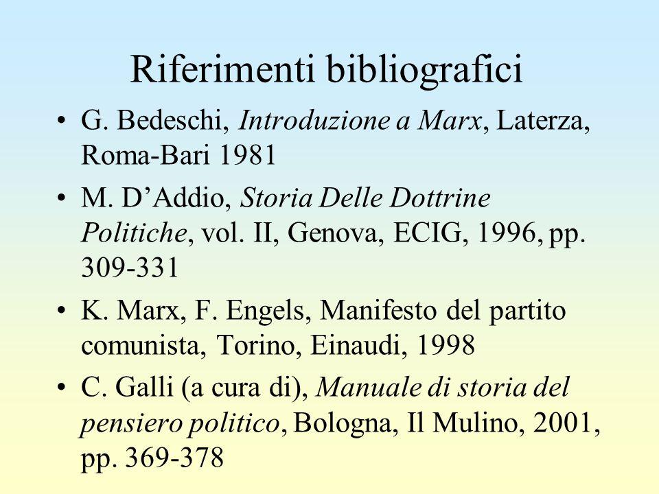 Riferimenti bibliografici G.Bedeschi, Introduzione a Marx, Laterza, Roma-Bari 1981 M.