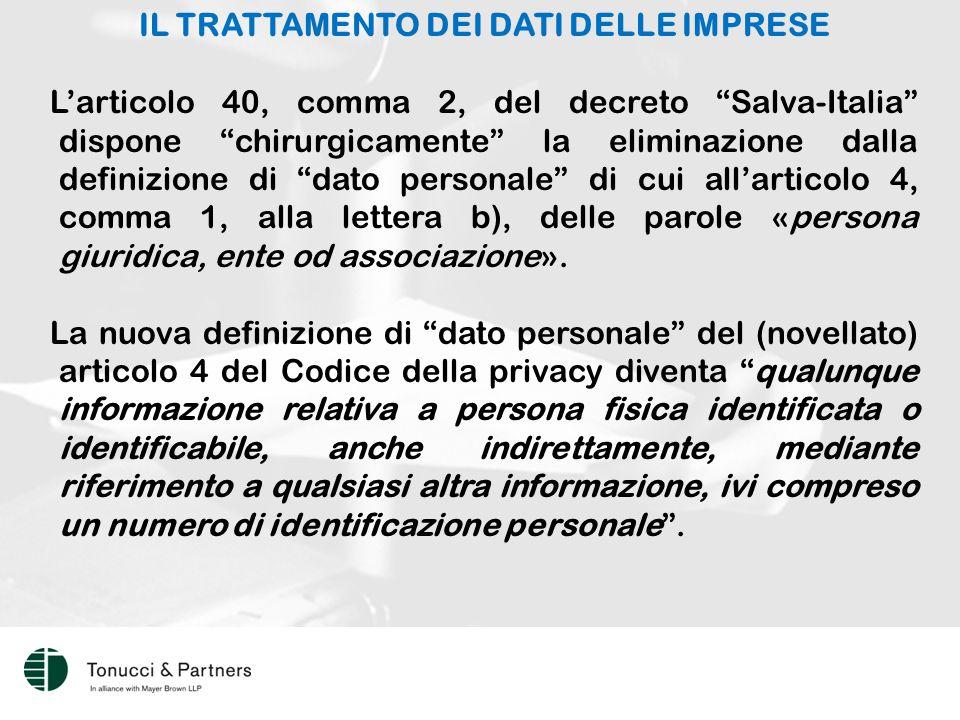 IL TRATTAMENTO DEI DATI DELLE IMPRESE L'articolo 40, comma 2, del decreto Salva-Italia dispone chirurgicamente la eliminazione dalla definizione di dato personale di cui all'articolo 4, comma 1, alla lettera b), delle parole «persona giuridica, ente od associazione».