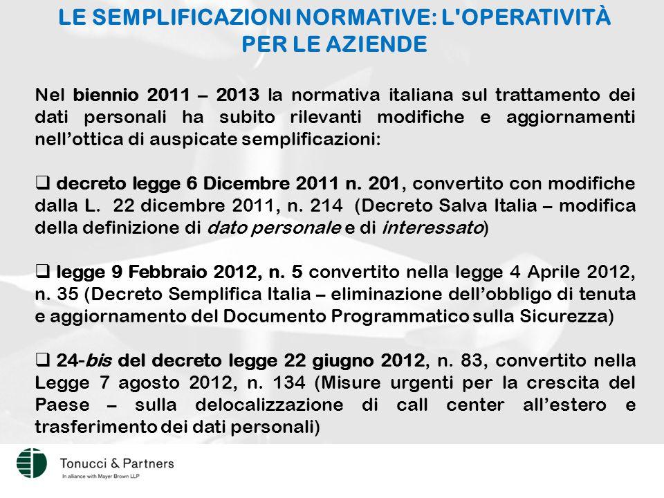 Nel biennio 2011 – 2013 la normativa italiana sul trattamento dei dati personali ha subito rilevanti modifiche e aggiornamenti nell'ottica di auspicate semplificazioni:  decreto legge 6 Dicembre 2011 n.