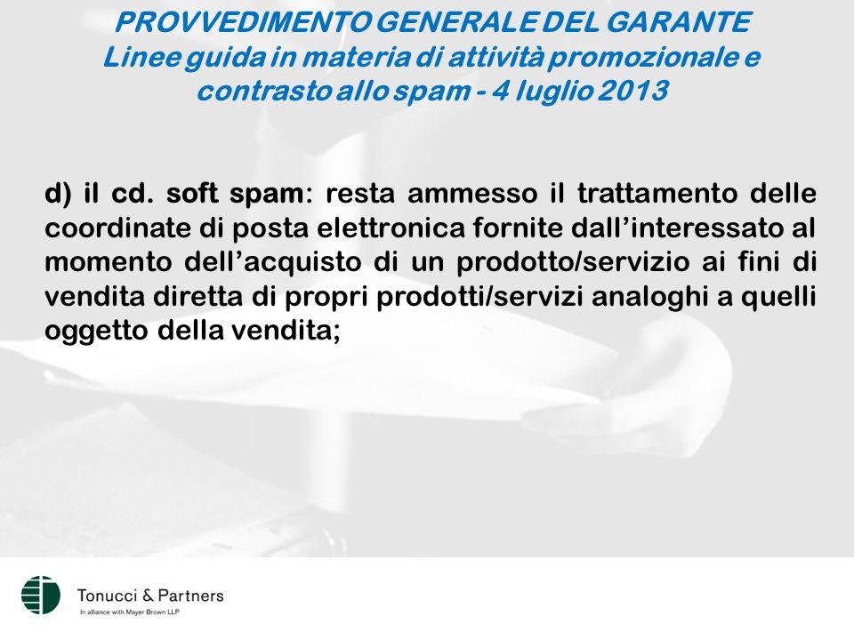 PROVVEDIMENTO GENERALE DEL GARANTE Linee guida in materia di attività promozionale e contrasto allo spam - 4 luglio 2013 d) il cd.