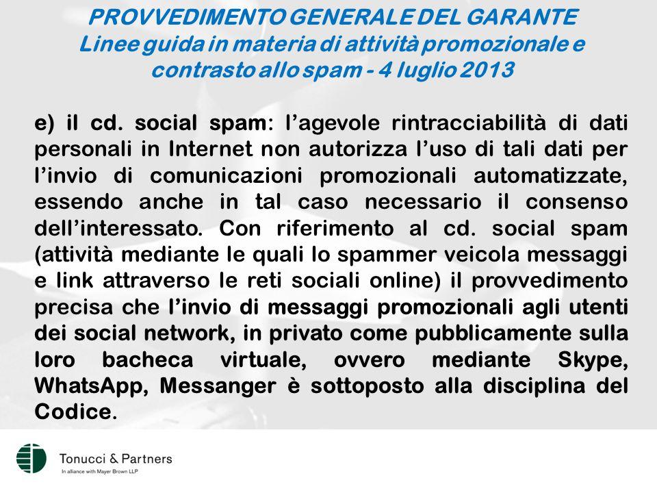PROVVEDIMENTO GENERALE DEL GARANTE Linee guida in materia di attività promozionale e contrasto allo spam - 4 luglio 2013 e) il cd.