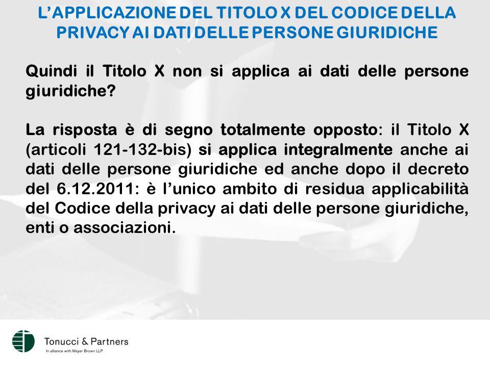 L'APPLICAZIONE DEL TITOLO X DEL CODICE DELLA PRIVACY AI DATI DELLE PERSONE GIURIDICHE Quindi il Titolo X non si applica ai dati delle persone giuridiche.