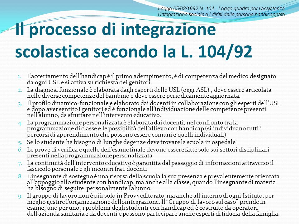 Il processo di integrazione scolastica secondo la L. 104/92 1. L'accertamento dell'handicap è il primo adempimento, è di competenza del medico designa