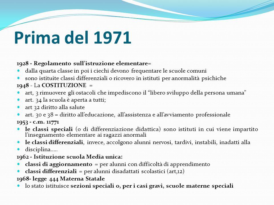 Prima del 1971 1928 - Regolamento sull'istruzione elementare= dalla quarta classe in poi i ciechi devono frequentare le scuole comuni sono istituite c