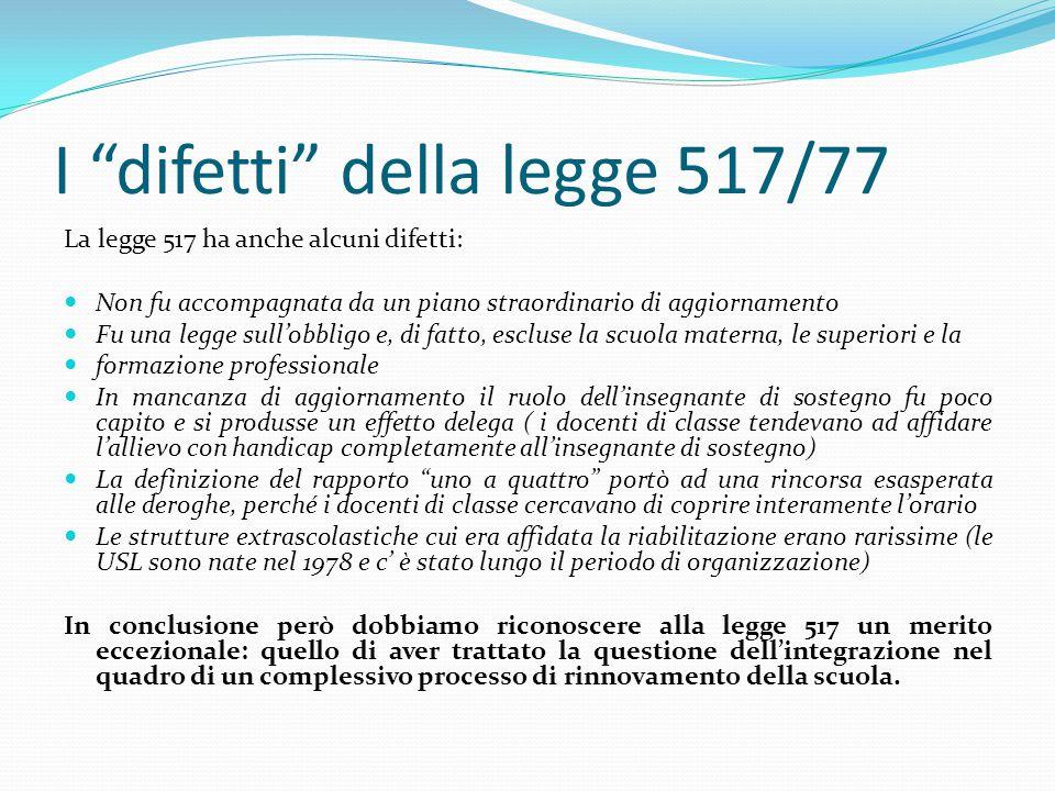 """I """"difetti"""" della legge 517/77 La legge 517 ha anche alcuni difetti: Non fu accompagnata da un piano straordinario di aggiornamento Fu una legge sull'"""