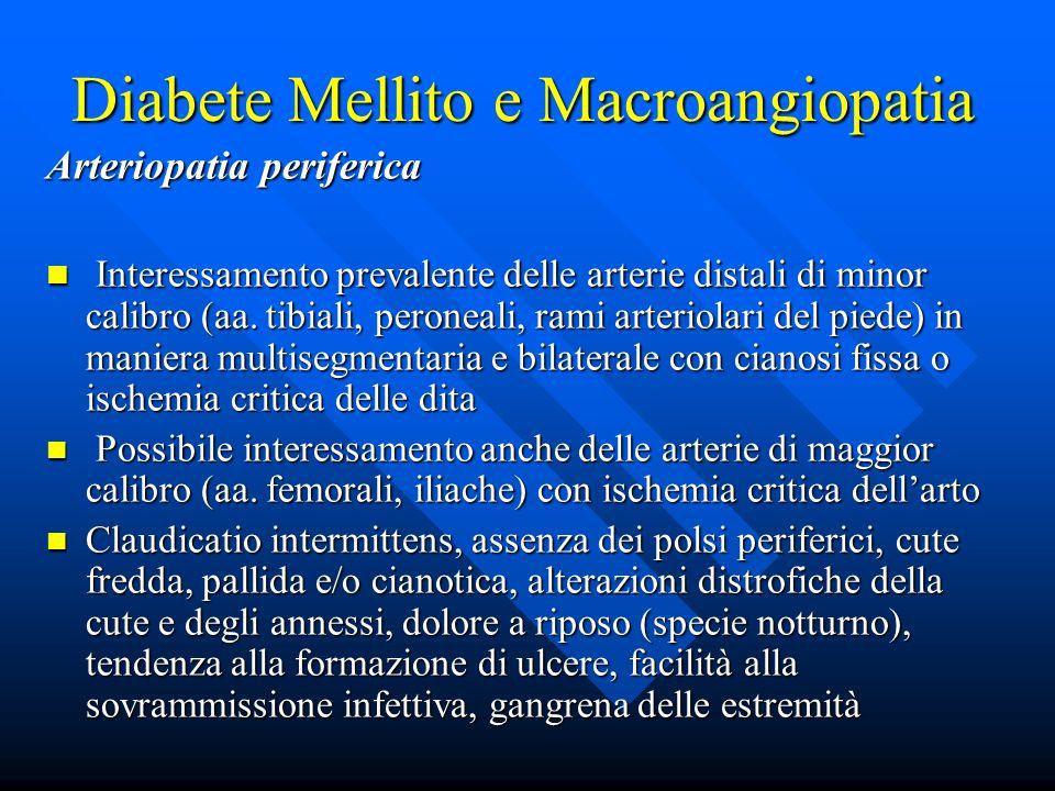Diabete Mellito e Macroangiopatia Arteriopatia periferica Interessamento prevalente delle arterie distali di minor calibro (aa.
