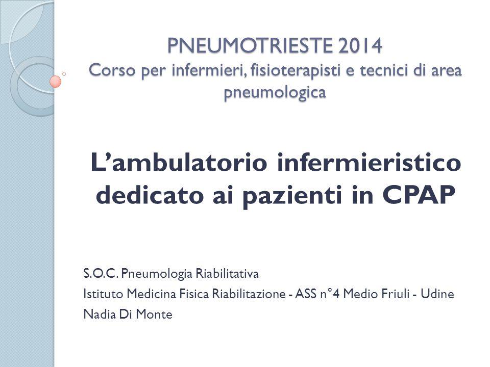 PNEUMOTRIESTE 2014 Corso per infermieri, fisioterapisti e tecnici di area pneumologica L'ambulatorio infermieristico dedicato ai pazienti in CPAP S.O.