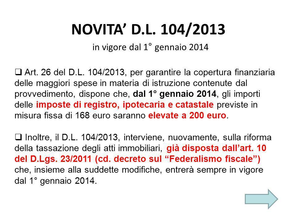 NOVITA' D.L. 104/2013 in vigore dal 1° gennaio 2014  Art. 26 del D.L. 104/2013, per garantire la copertura finanziaria delle maggiori spese in materi