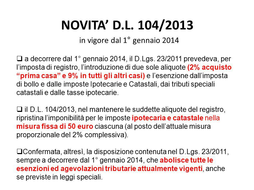 NOVITA' D.L. 104/2013 in vigore dal 1° gennaio 2014  a decorrere dal 1° gennaio 2014, il D.Lgs. 23/2011 prevedeva, per l'imposta di registro, l'intro