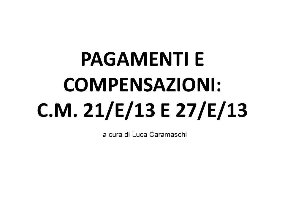 PAGAMENTI E COMPENSAZIONI: C.M. 21/E/13 E 27/E/13 a cura di Luca Caramaschi
