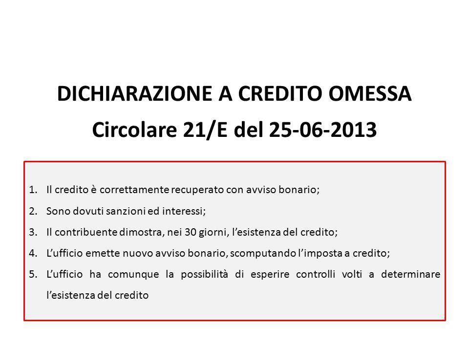 DICHIARAZIONE A CREDITO OMESSA Circolare 21/E del 25-06-2013 1.Il credito è correttamente recuperato con avviso bonario; 2.Sono dovuti sanzioni ed int