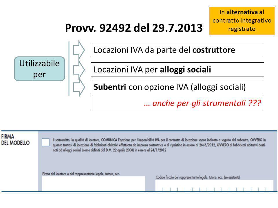 Provv. 92492 del 29.7.2013 Utilizzabile per Locazioni IVA da parte del costruttore Locazioni IVA per alloggi sociali Subentri con opzione IVA (alloggi