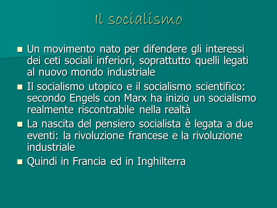 Il socialismo Un movimento nato per difendere gli interessi dei ceti sociali inferiori, soprattutto quelli legati al nuovo mondo industriale Un movime