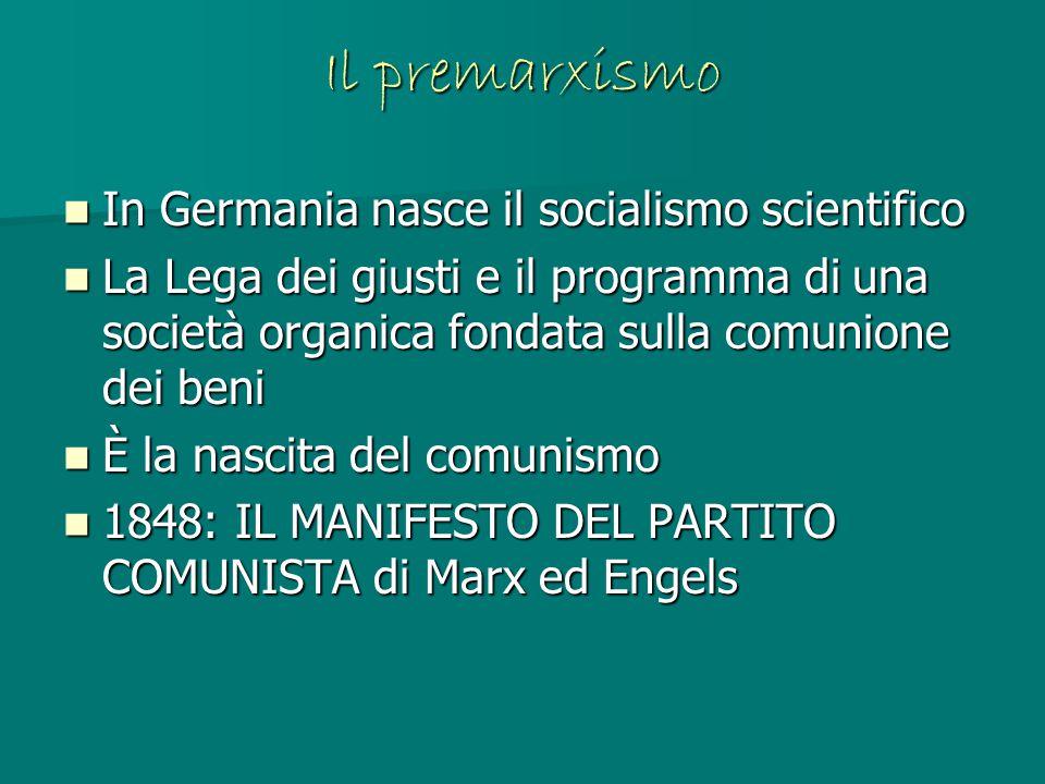 Il premarxismo In Germania nasce il socialismo scientifico In Germania nasce il socialismo scientifico La Lega dei giusti e il programma di una societ