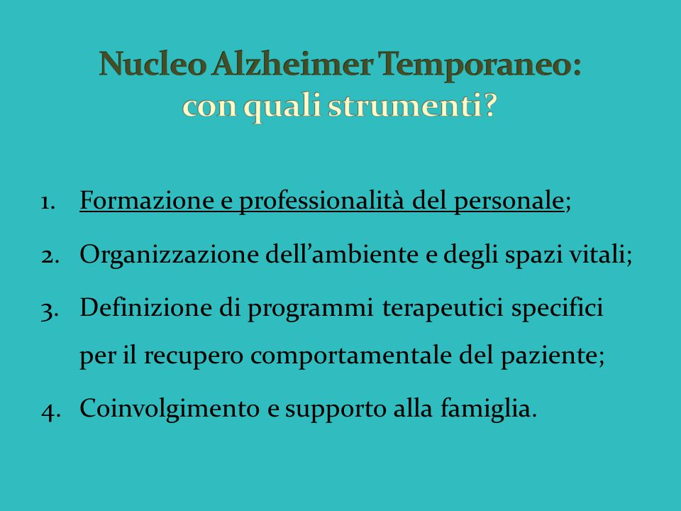 1.Formazione e professionalità del personale; 2.Organizzazione dell'ambiente e degli spazi vitali; 3.Definizione di programmi terapeutici specifici pe