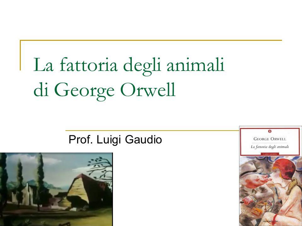 La fattoria degli animali di George Orwell Prof. Luigi Gaudio