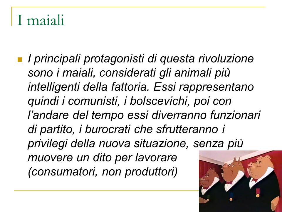 I maiali I principali protagonisti di questa rivoluzione sono i maiali, considerati gli animali più intelligenti della fattoria. Essi rappresentano qu