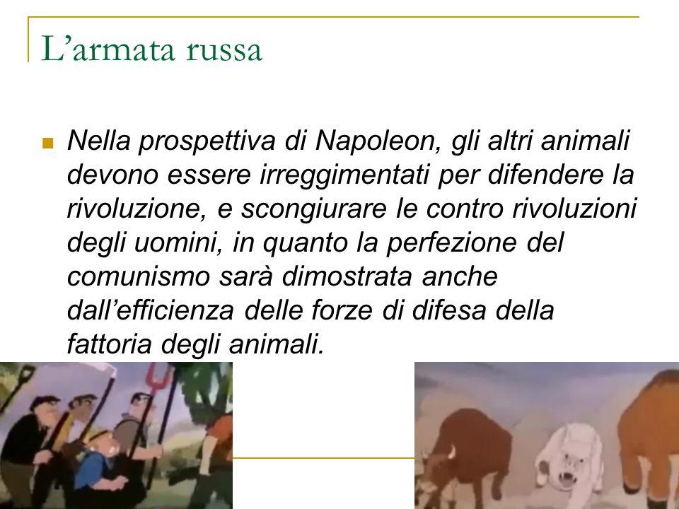 L'armata russa Nella prospettiva di Napoleon, gli altri animali devono essere irreggimentati per difendere la rivoluzione, e scongiurare le contro riv
