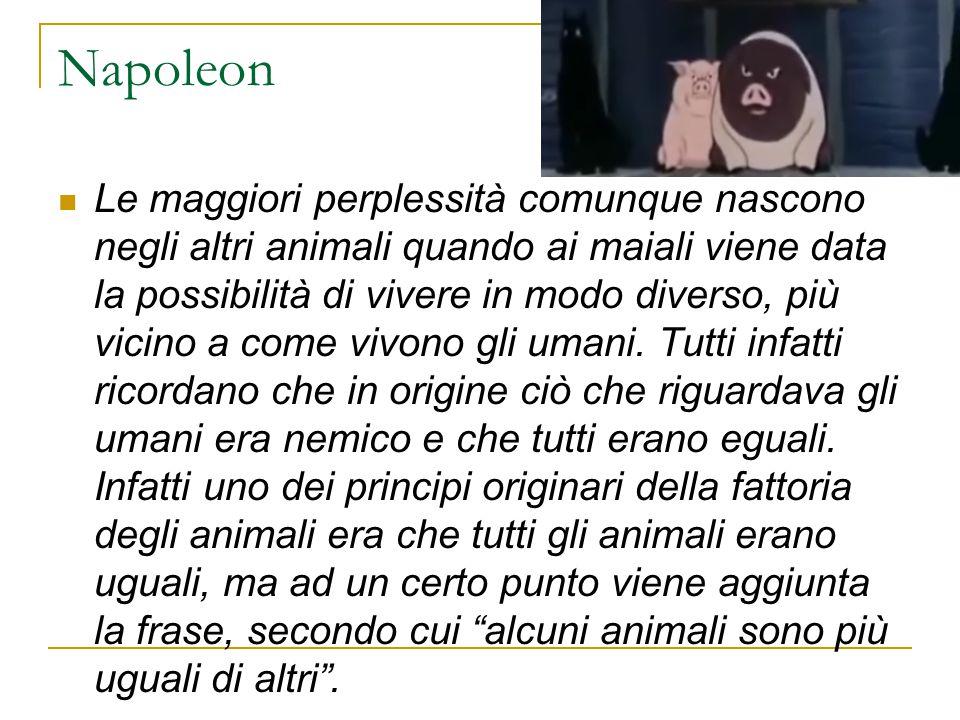 Napoleon Le maggiori perplessità comunque nascono negli altri animali quando ai maiali viene data la possibilità di vivere in modo diverso, più vicino