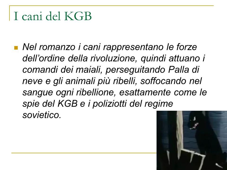 I cani del KGB Nel romanzo i cani rappresentano le forze dell'ordine della rivoluzione, quindi attuano i comandi dei maiali, perseguitando Palla di ne