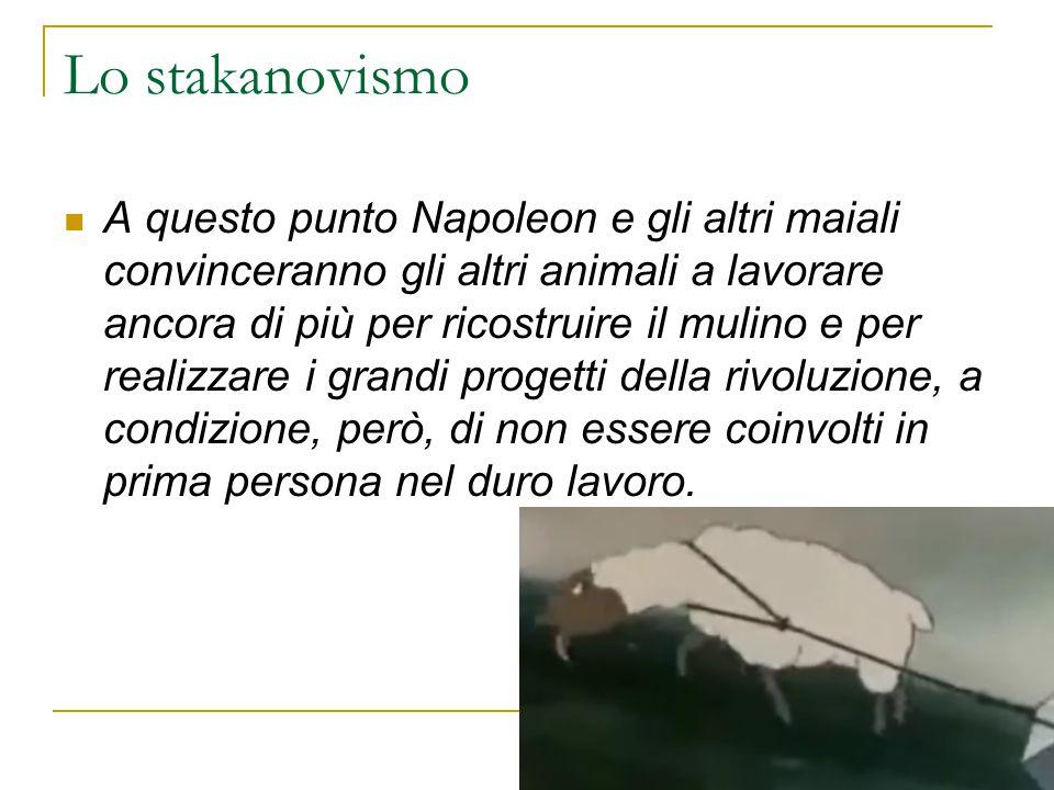 Lo stakanovismo A questo punto Napoleon e gli altri maiali convinceranno gli altri animali a lavorare ancora di più per ricostruire il mulino e per re