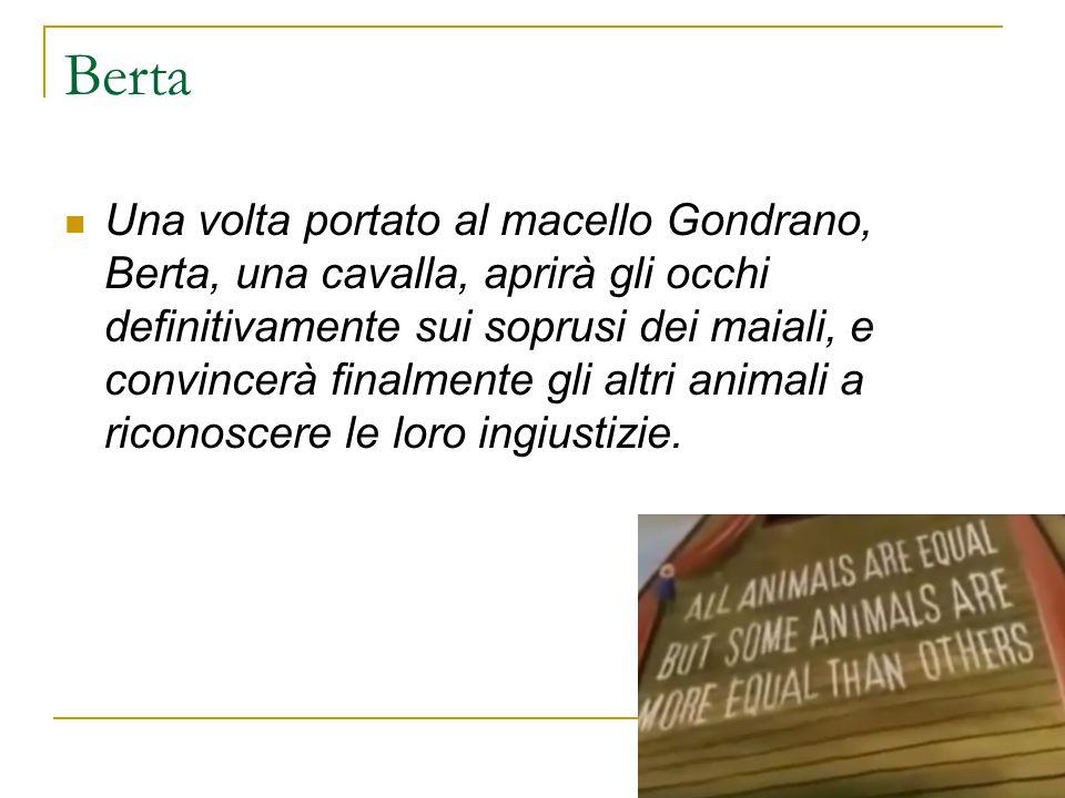 Berta Una volta portato al macello Gondrano, Berta, una cavalla, aprirà gli occhi definitivamente sui soprusi dei maiali, e convincerà finalmente gli