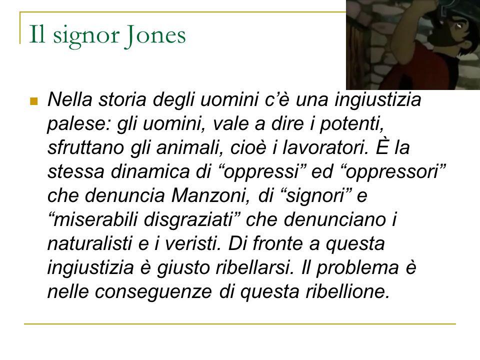 Il signor Jones Nella storia degli uomini c'è una ingiustizia palese: gli uomini, vale a dire i potenti, sfruttano gli animali, cioè i lavoratori. È l