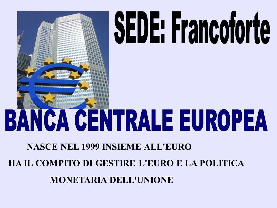 NASCE NEL 1999 INSIEME ALL'EURO HA IL COMPITO DI GESTIRE L'EURO E LA POLITICA MONETARIA DELL'UNIONE
