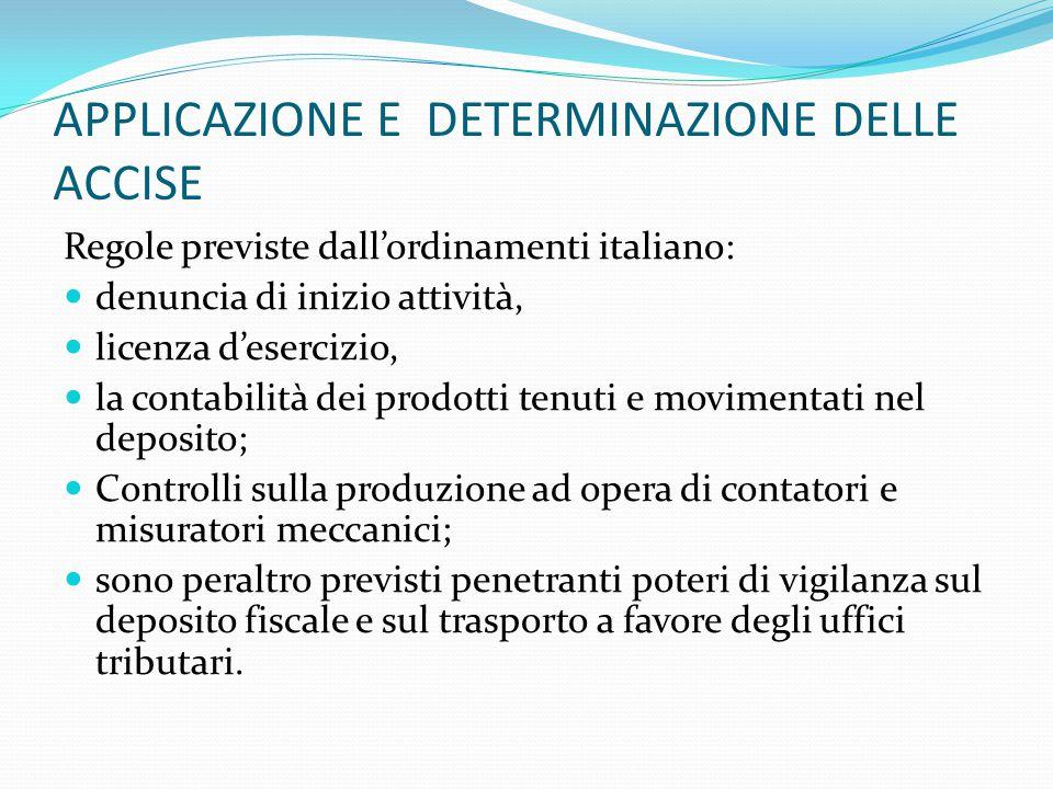 APPLICAZIONE E DETERMINAZIONE DELLE ACCISE Regole previste dall'ordinamenti italiano: denuncia di inizio attività, licenza d'esercizio, la contabilità