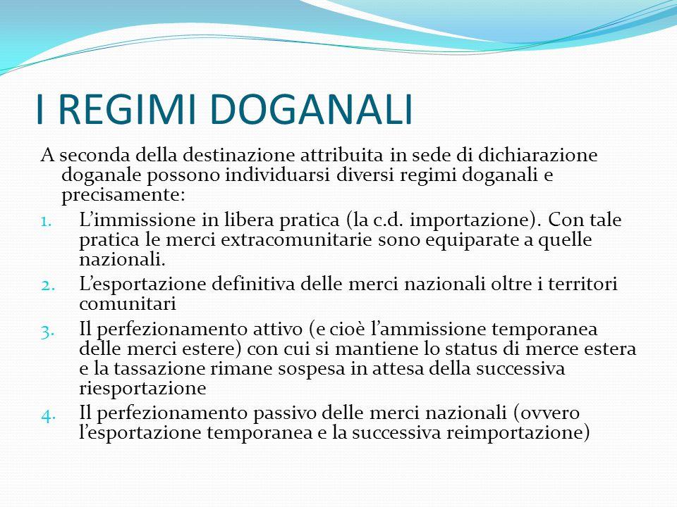 I REGIMI DOGANALI A seconda della destinazione attribuita in sede di dichiarazione doganale possono individuarsi diversi regimi doganali e precisament