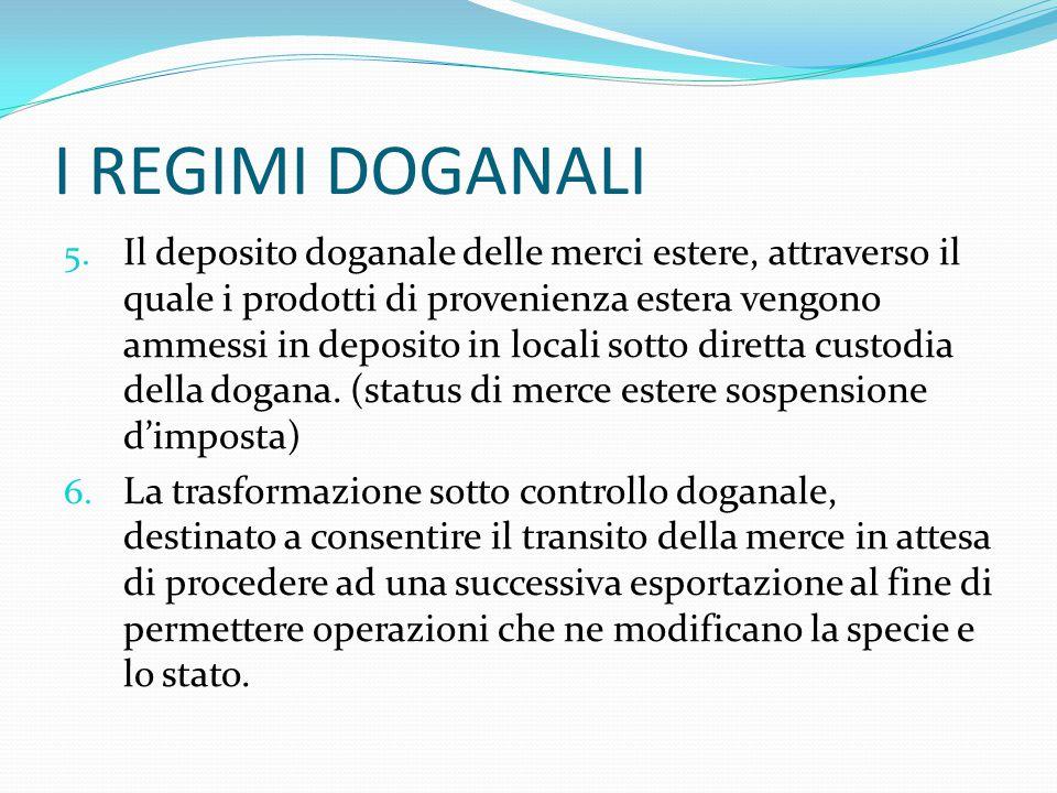 I REGIMI DOGANALI 5. Il deposito doganale delle merci estere, attraverso il quale i prodotti di provenienza estera vengono ammessi in deposito in loca