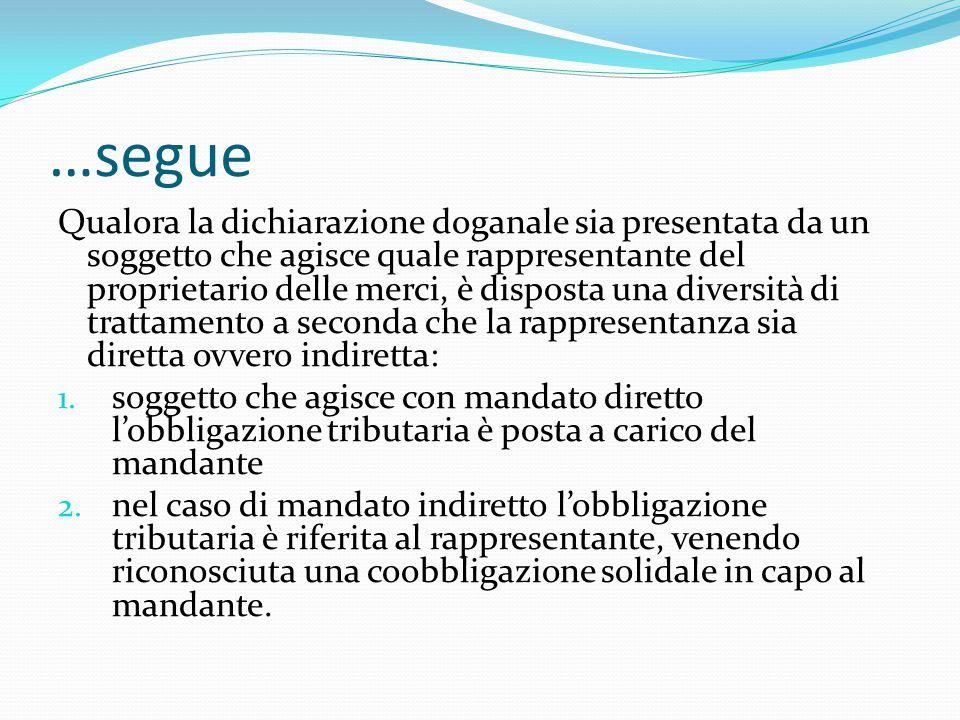 …segue Qualora la dichiarazione doganale sia presentata da un soggetto che agisce quale rappresentante del proprietario delle merci, è disposta una di