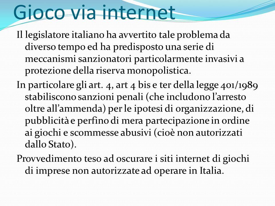 Gioco via internet Il legislatore italiano ha avvertito tale problema da diverso tempo ed ha predisposto una serie di meccanismi sanzionatori particol