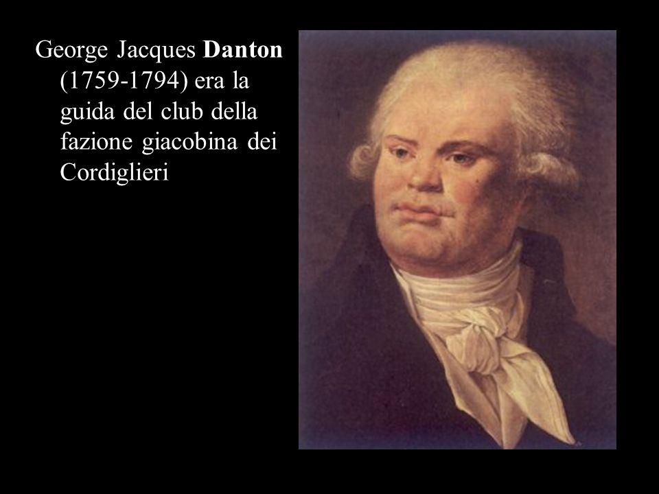 George Jacques Danton (1759-1794) era la guida del club della fazione giacobina dei Cordiglieri