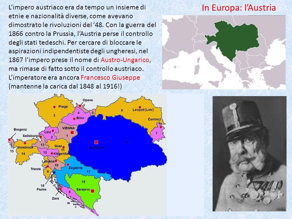 In Europa: l'Austria L'impero austriaco era da tempo un insieme di etnie e nazionalità diverse, come avevano dimostrato le rivoluzioni del '48.