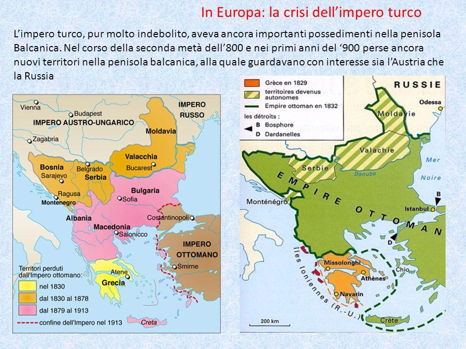 L'impero turco, pur molto indebolito, aveva ancora importanti possedimenti nella penisola Balcanica.