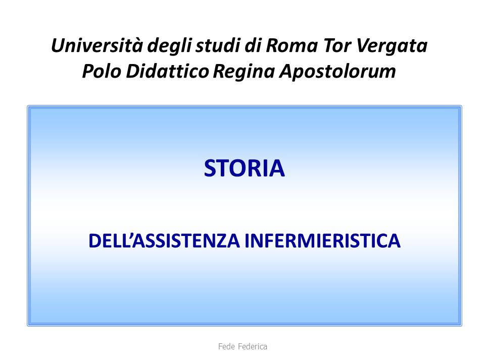 Università degli studi di Roma Tor Vergata Polo Didattico Regina Apostolorum STORIA DELL'ASSISTENZA INFERMIERISTICA Fede Federica