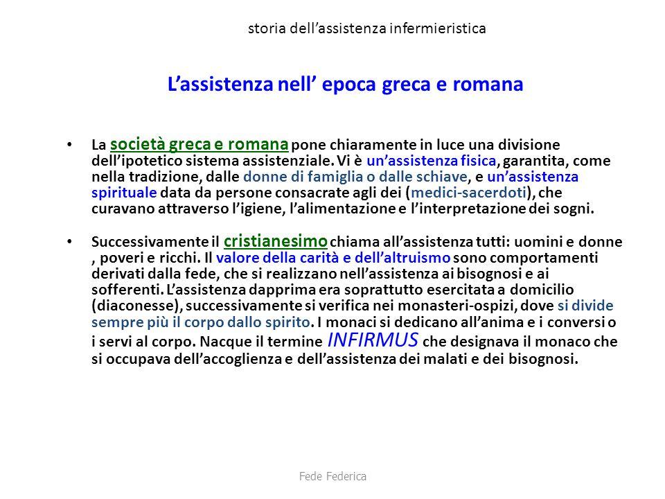 storia dell'assistenza infermieristica L'assistenza nell' epoca greca e romana La società greca e romana pone chiaramente in luce una divisione dell'i