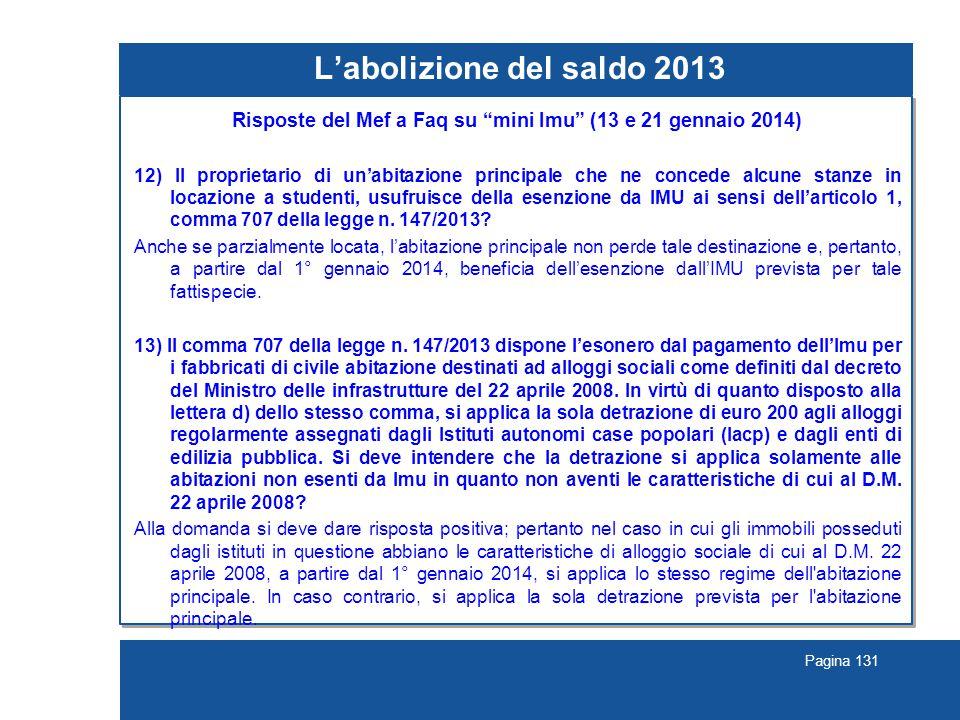 Pagina 131 L'abolizione del saldo 2013 Risposte del Mef a Faq su mini Imu (13 e 21 gennaio 2014) 12) Il proprietario di un'abitazione principale che ne concede alcune stanze in locazione a studenti, usufruisce della esenzione da IMU ai sensi dell'articolo 1, comma 707 della legge n.