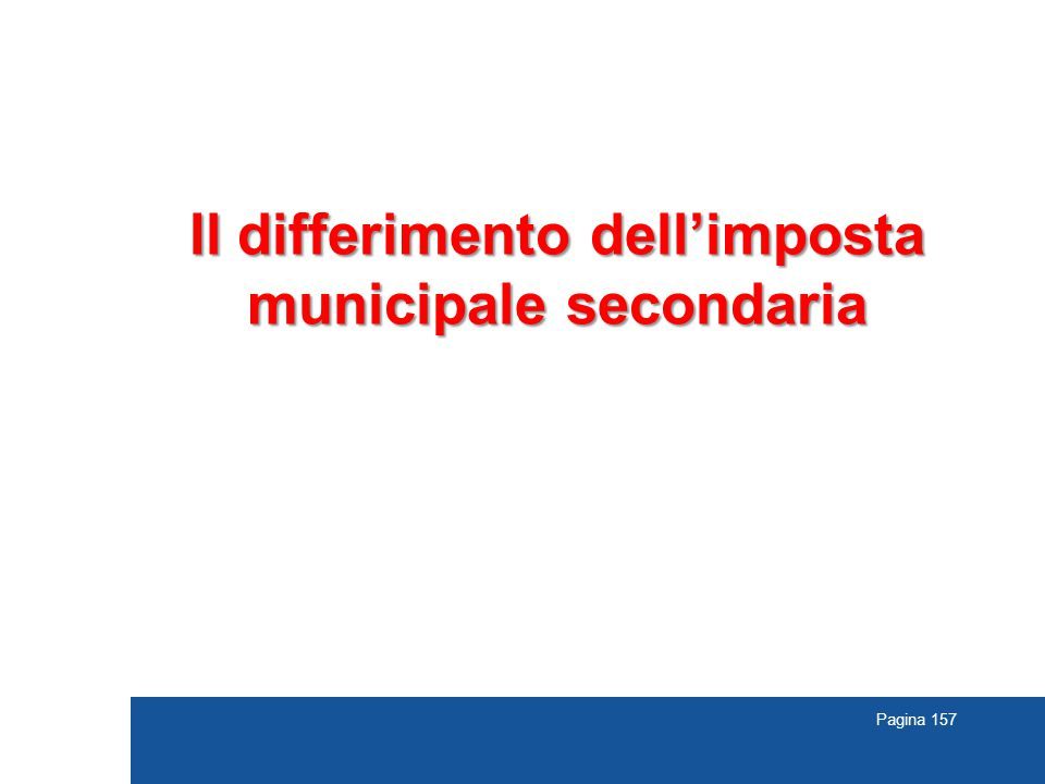 Pagina 157 Il differimento dell'imposta municipale secondaria