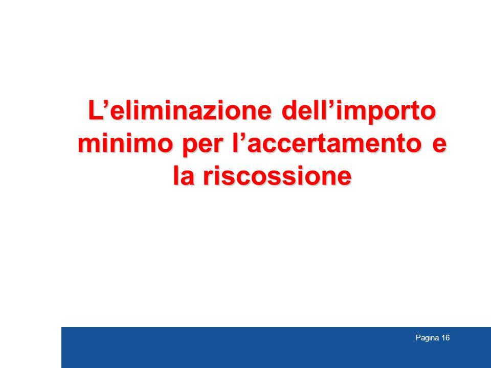 Pagina 16 L'eliminazione dell'importo minimo per l'accertamento e la riscossione