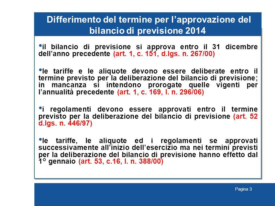Pagina 4 Differimento del termine per l'approvazione del bilancio di previsione 2014 Differimento (decreto 19 dicembre 2013): al 28 febbraio 2014 Applicabilità: bilancio di previsione 2014 aliquote e tariffe 2014 regolamenti tributari 2014 … segue
