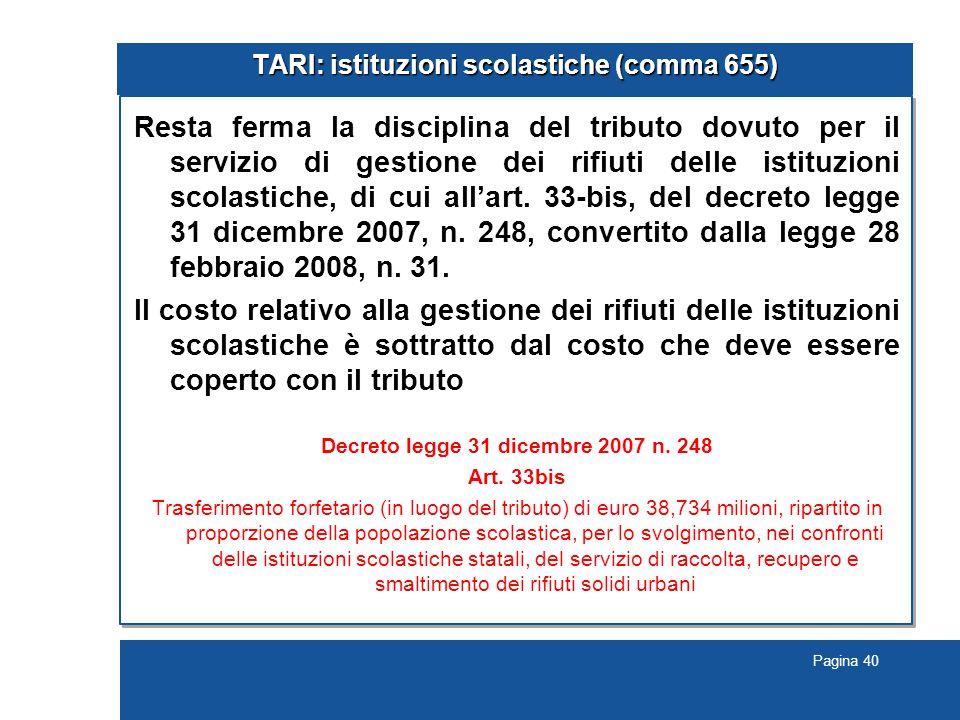 Pagina 40 TARI: istituzioni scolastiche (comma 655) Resta ferma la disciplina del tributo dovuto per il servizio di gestione dei rifiuti delle istituzioni scolastiche, di cui all'art.